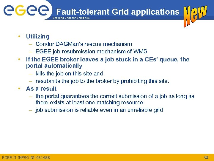 Fault-tolerant Grid applications Enabling Grids for E-scienc. E • Utilizing – Condor DAGMan's rescue