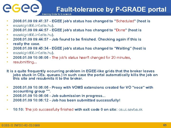 Fault-tolerance by P-GRADE portal Enabling Grids for E-scienc. E • • • 2008. 01.