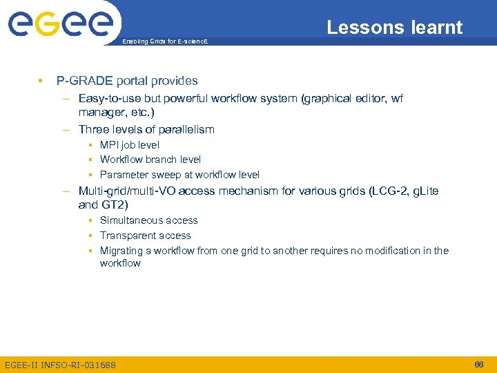 Enabling Grids for E-scienc. E • Lessons learnt P-GRADE portal provides – Easy-to-use but