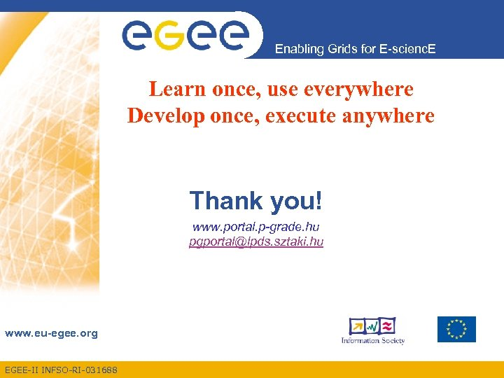 Enabling Grids for E-scienc. E Learn once, use everywhere Develop once, execute anywhere Thank