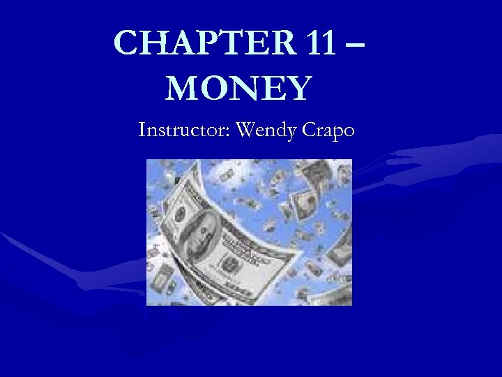 CHAPTER 11 – MONEY Instructor: Wendy Crapo