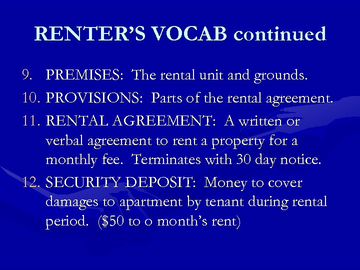 RENTER'S VOCAB continued 9. PREMISES: The rental unit and grounds. 10. PROVISIONS: Parts of