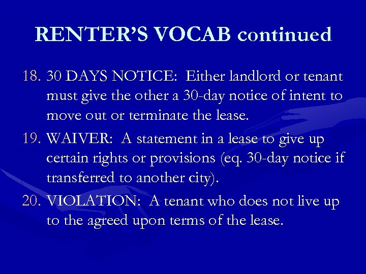 RENTER'S VOCAB continued 18. 30 DAYS NOTICE: Either landlord or tenant must give the