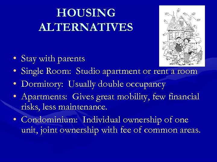 HOUSING ALTERNATIVES • • Stay with parents Single Room: Studio apartment or rent a
