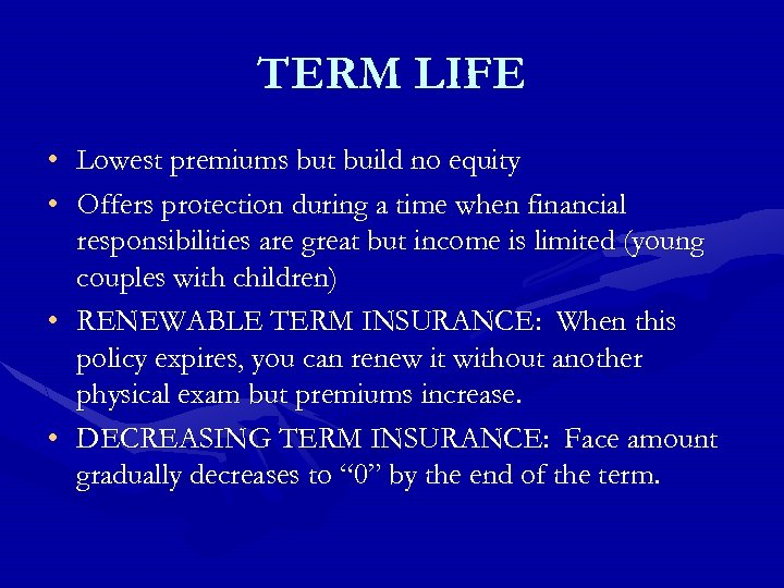 TERM LIFE • • Lowest premiums but build no equity Offers protection during a