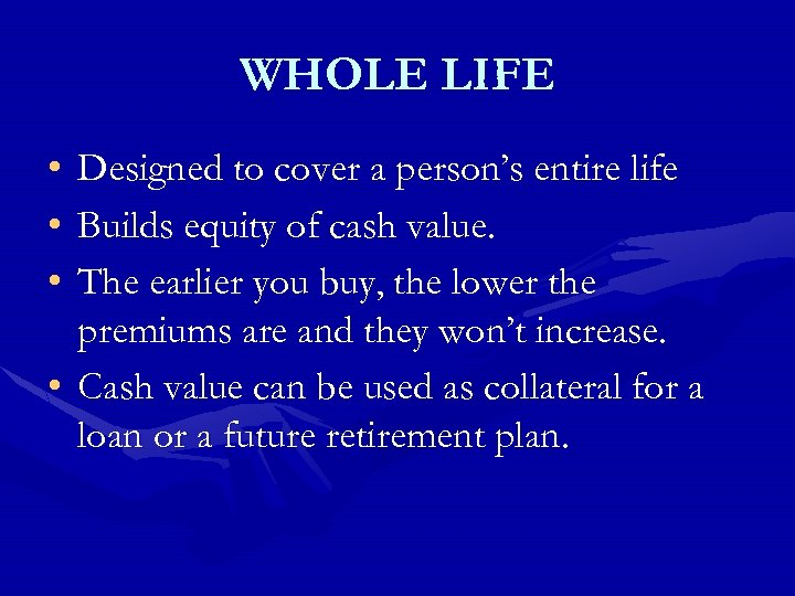 WHOLE LIFE • • • Designed to cover a person's entire life Builds equity