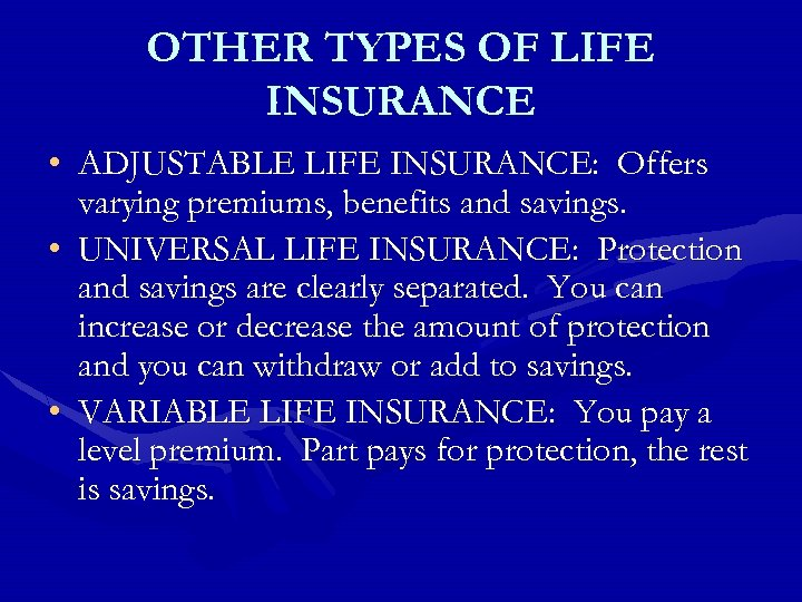 OTHER TYPES OF LIFE INSURANCE • ADJUSTABLE LIFE INSURANCE: Offers varying premiums, benefits and