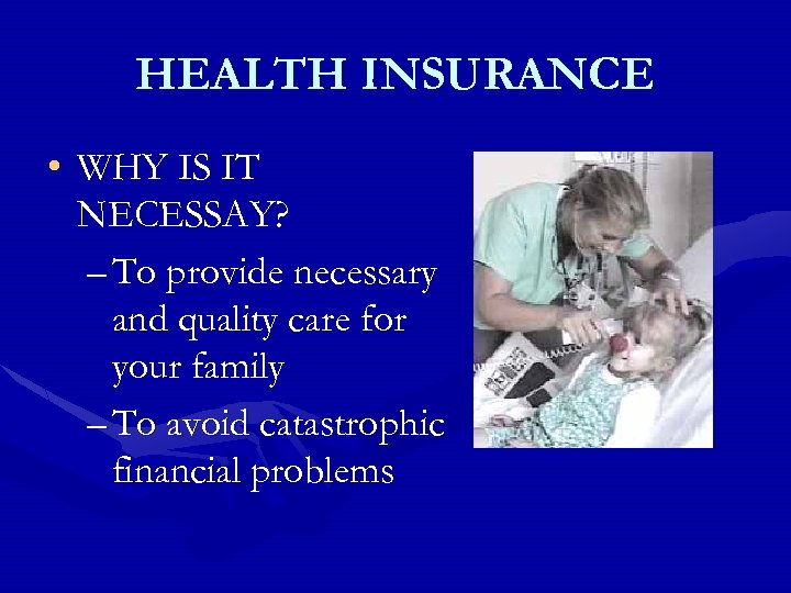 HEALTH INSURANCE • WHY IS IT NECESSAY? – To provide necessary and quality care