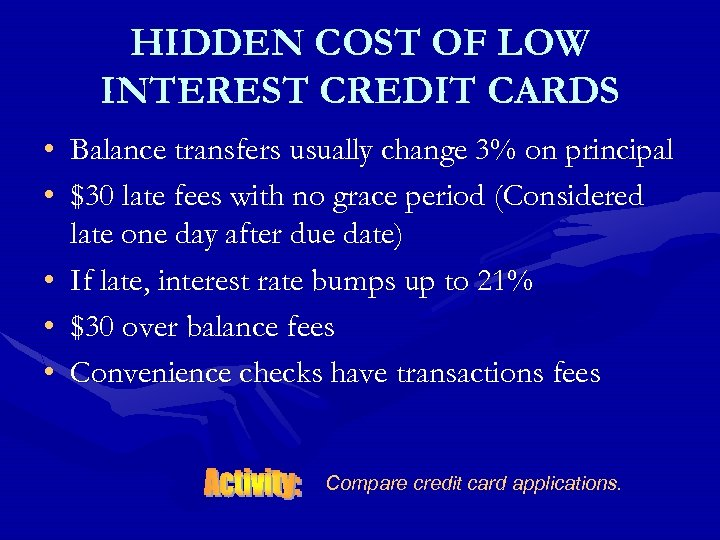 HIDDEN COST OF LOW INTEREST CREDIT CARDS • Balance transfers usually change 3% on