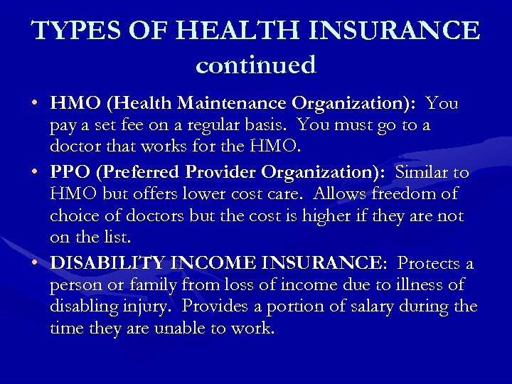 TYPES OF HEALTH INSURANCE continued • HMO (Health Maintenance Organization): You pay a set