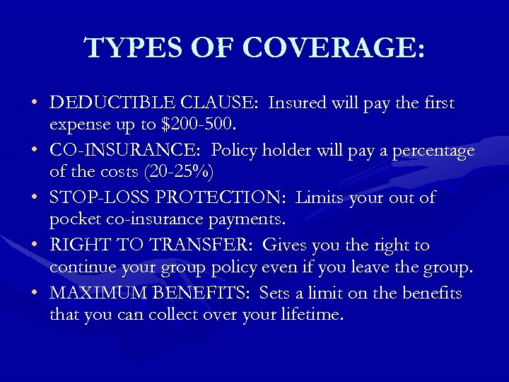 TYPES OF COVERAGE: • DEDUCTIBLE CLAUSE: Insured will pay the first expense up to
