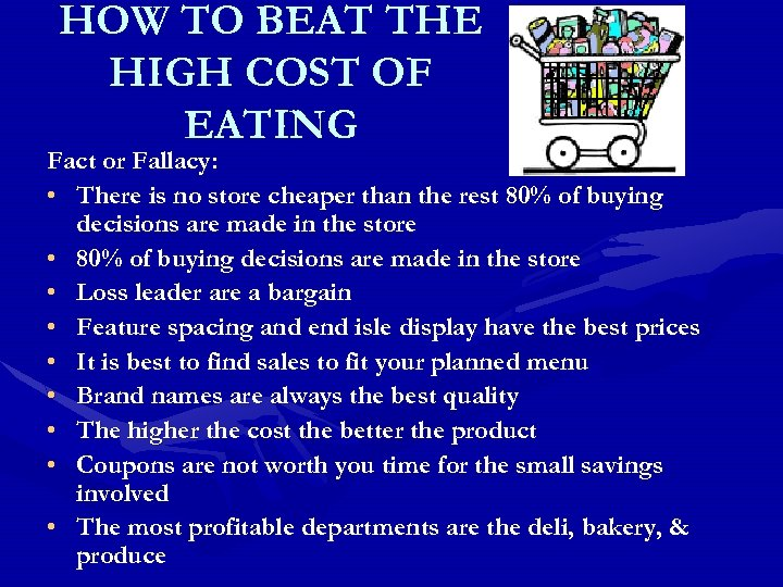 HOW TO BEAT THE HIGH COST OF EATING Fact or Fallacy: • There is