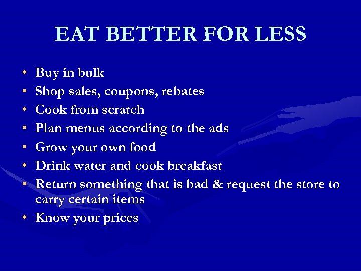 EAT BETTER FOR LESS • • Buy in bulk Shop sales, coupons, rebates Cook