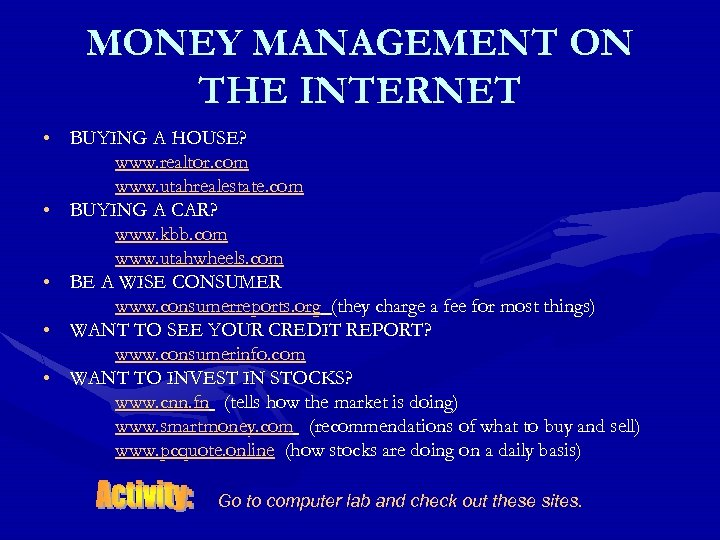 MONEY MANAGEMENT ON THE INTERNET • BUYING A HOUSE? www. realtor. com www. utahrealestate.