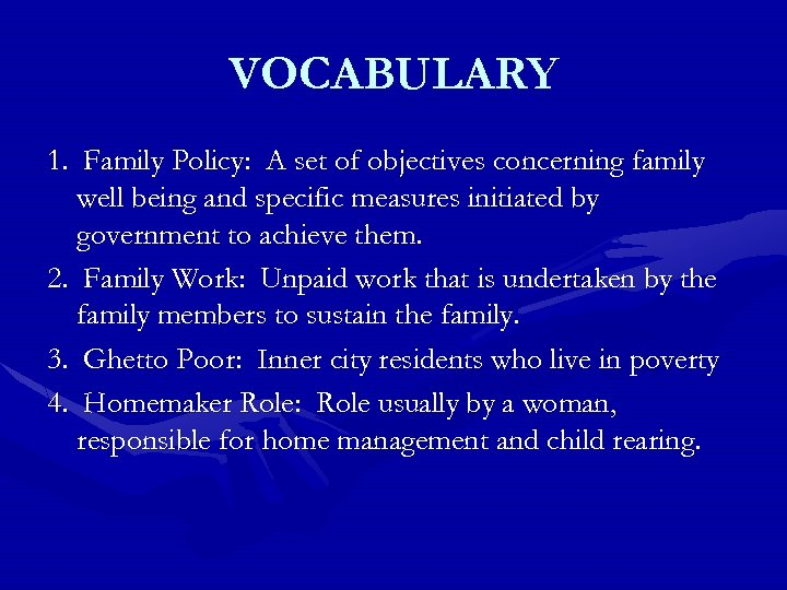 VOCABULARY 1. Family Policy: A set of objectives concerning family well being and specific