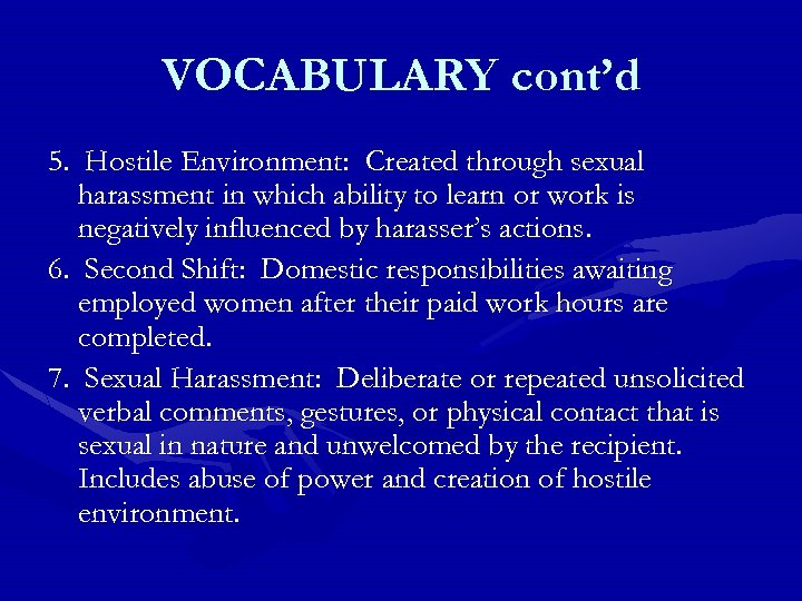 VOCABULARY cont'd 5. Hostile Environment: Created through sexual harassment in which ability to learn