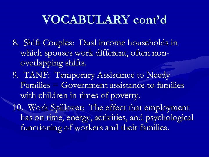 VOCABULARY cont'd 8. Shift Couples: Dual income households in which spouses work different, often