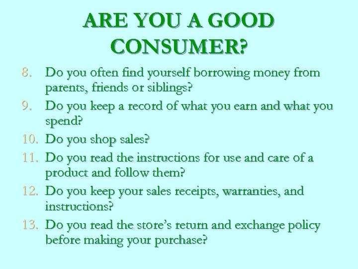 ARE YOU A GOOD CONSUMER? 8. Do you often find yourself borrowing money from