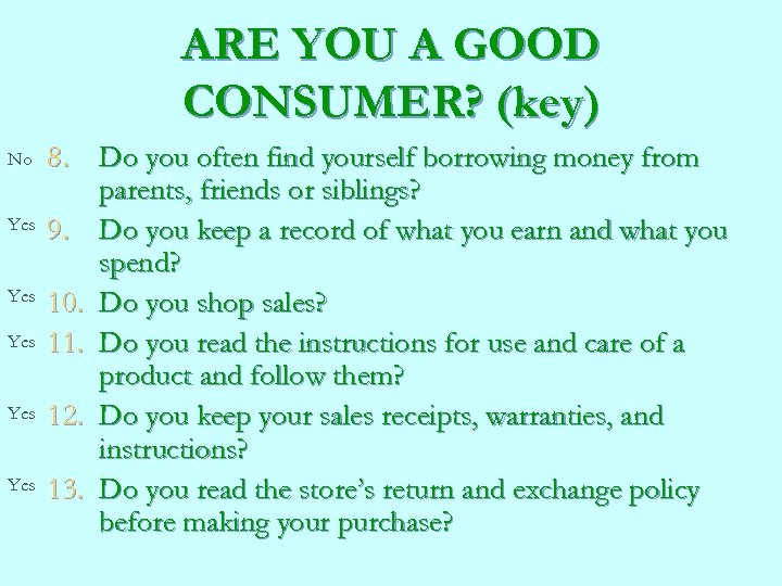 ARE YOU A GOOD CONSUMER? (key) No Yes Yes Yes 8. Do you often