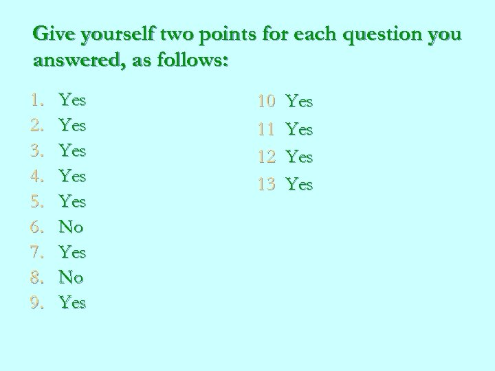 Give yourself two points for each question you answered, as follows: 1. 2. 3.