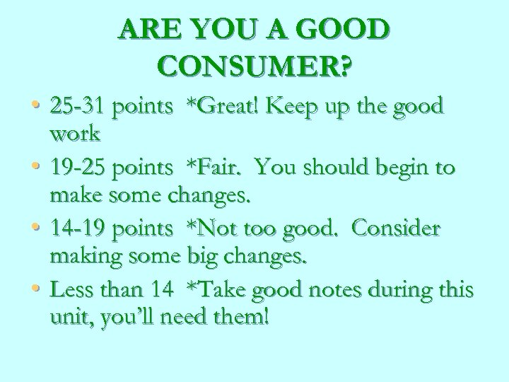 ARE YOU A GOOD CONSUMER? • 25 -31 points *Great! Keep up the good