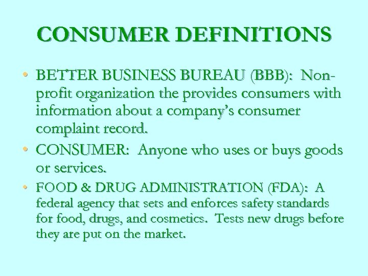 CONSUMER DEFINITIONS • BETTER BUSINESS BUREAU (BBB): Nonprofit organization the provides consumers with information