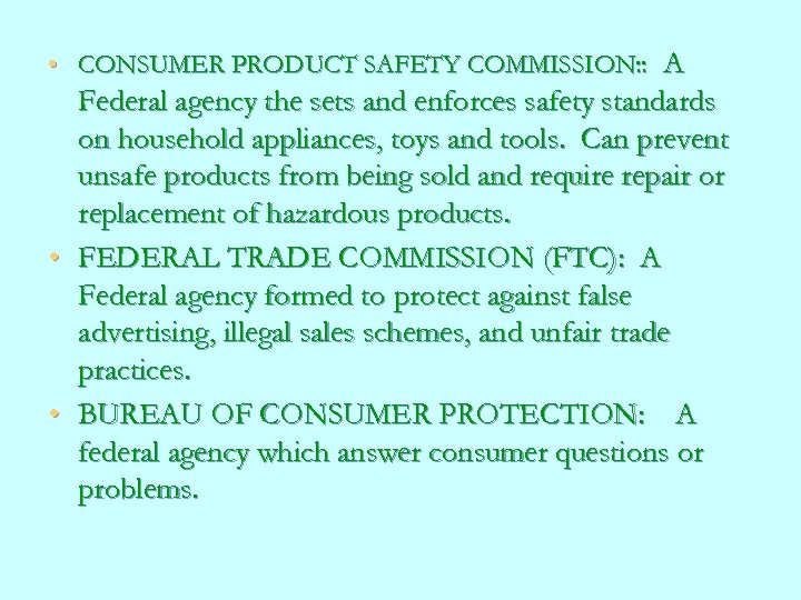 • CONSUMER PRODUCT SAFETY COMMISSION: : A Federal agency the sets and enforces