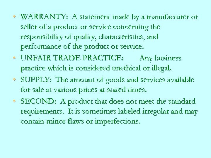 • WARRANTY: A statement made by a manufacturer or seller of a product