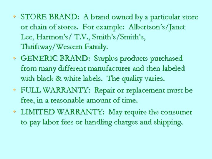 • STORE BRAND: A brand owned by a particular store or chain of
