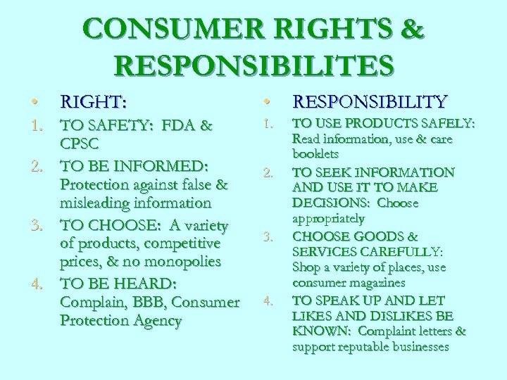 CONSUMER RIGHTS & RESPONSIBILITES • RIGHT: 1. TO SAFETY: FDA & CPSC 2. TO