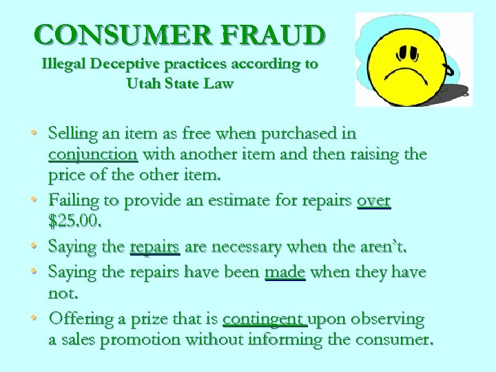 CONSUMER FRAUD Illegal Deceptive practices according to Utah State Law • Selling an item