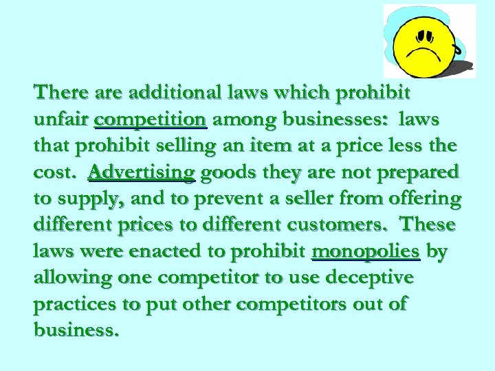 There additional laws which prohibit unfair competition among businesses: laws that prohibit selling an