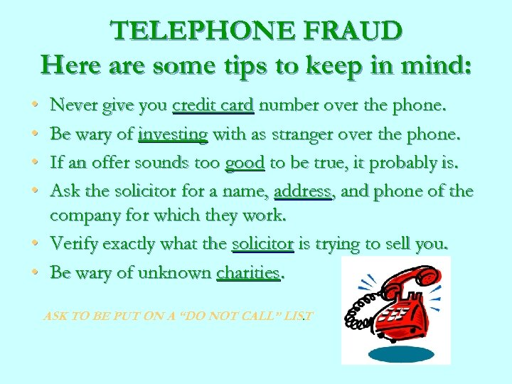 TELEPHONE FRAUD Here are some tips to keep in mind: • • Never give