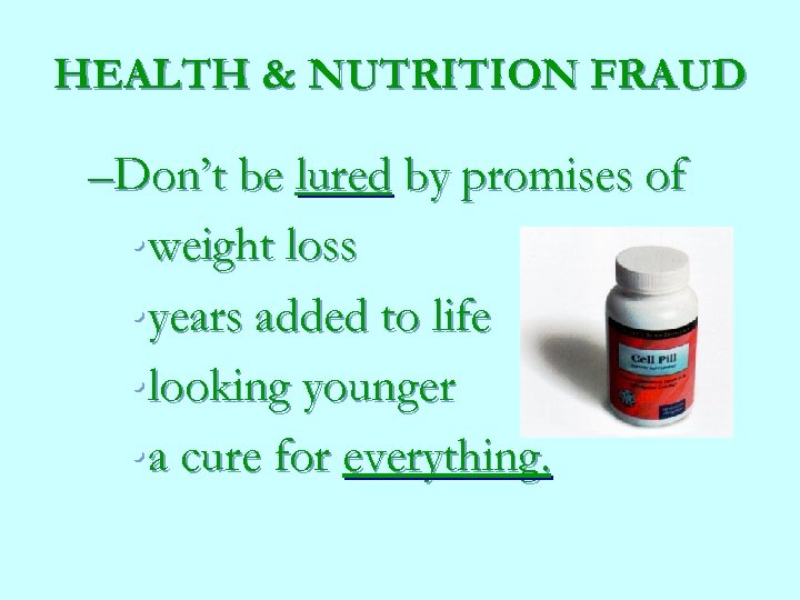 HEALTH & NUTRITION FRAUD –Don't be lured by promises of • weight loss •