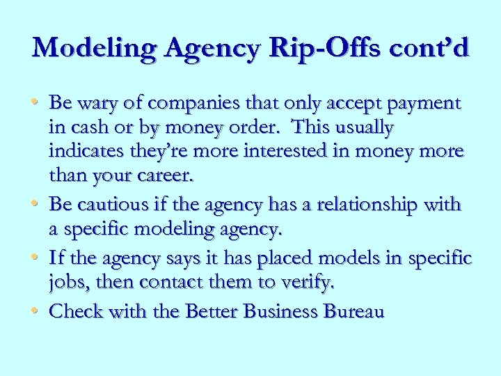 Modeling Agency Rip-Offs cont'd • Be wary of companies that only accept payment in