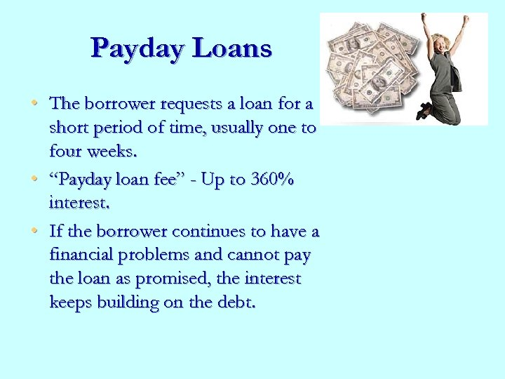 Payday Loans • The borrower requests a loan for a short period of time,