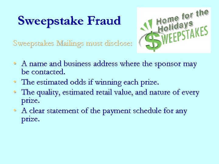 Sweepstake Fraud Sweepstakes Mailings must disclose: • A name and business address where the