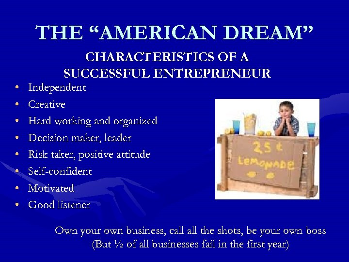 "THE ""AMERICAN DREAM"" • • CHARACTERISTICS OF A SUCCESSFUL ENTREPRENEUR Independent Creative Hard working"