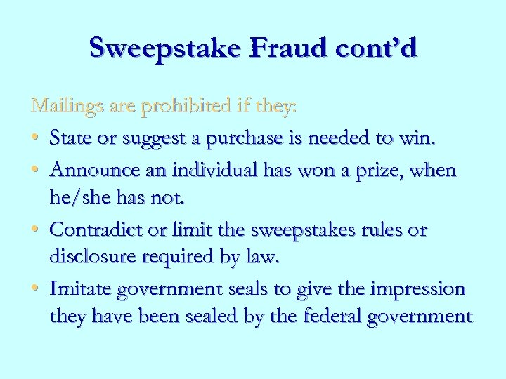 Sweepstake Fraud cont'd Mailings are prohibited if they: • State or suggest a purchase