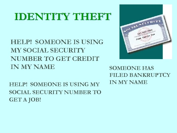IDENTITY THEFT HELP! SOMEONE IS USING MY SOCIAL SECURITY NUMBER TO GET CREDIT IN