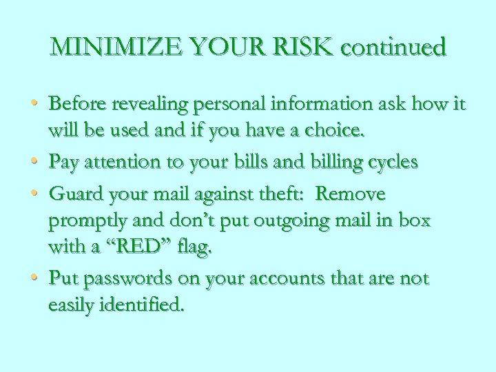 MINIMIZE YOUR RISK continued • Before revealing personal information ask how it will be
