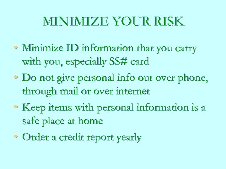 MINIMIZE YOUR RISK • Minimize ID information that you carry with you, especially SS#