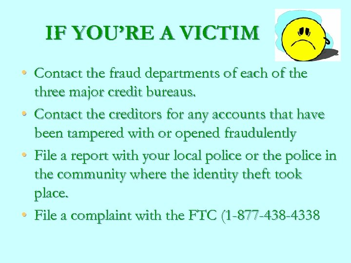 IF YOU'RE A VICTIM • Contact the fraud departments of each of the three