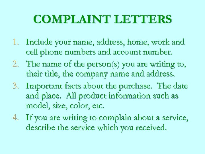 COMPLAINT LETTERS 1. Include your name, address, home, work and cell phone numbers and