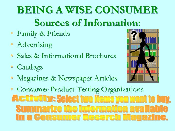 • • • BEING A WISE CONSUMER Sources of Information: Family & Friends
