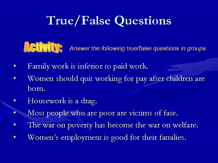 True/False Questions Answer the following true/false questions in groups. • • • Family work