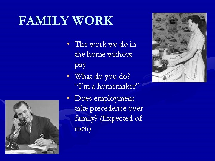 FAMILY WORK • The work we do in the home without pay • What