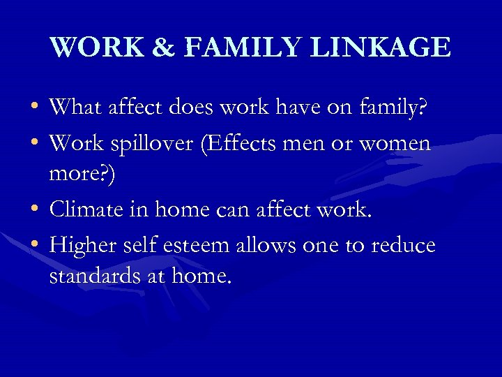 WORK & FAMILY LINKAGE • What affect does work have on family? • Work