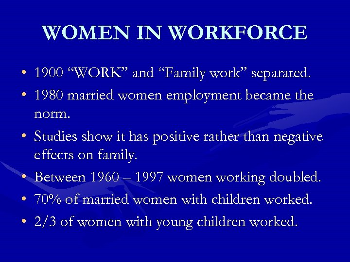 "WOMEN IN WORKFORCE • 1900 ""WORK"" and ""Family work"" separated. • 1980 married women"