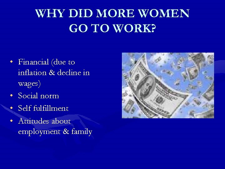 WHY DID MORE WOMEN GO TO WORK? • Financial (due to inflation & decline